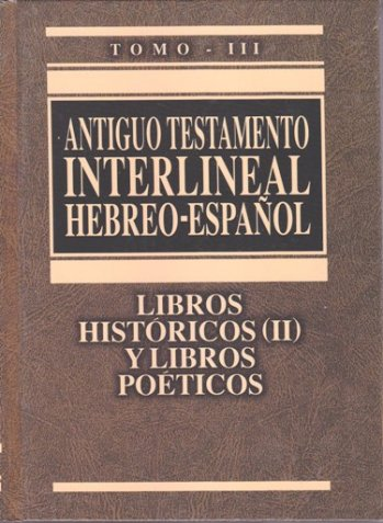 A. T. Interlineal Hebreo-Español - Volumen III  Libros Históricos y Libros Poéticos (pasta dura)
