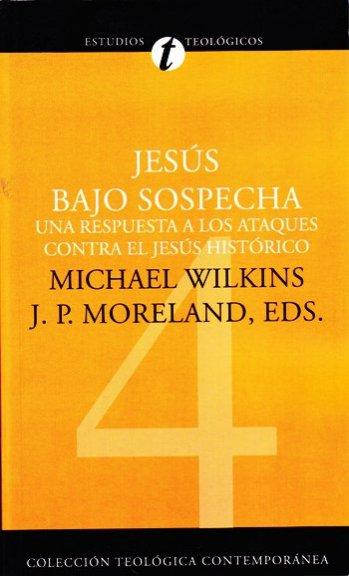 Jesús Bajo Sospecha..Una Respuesta a los Ataques contra el Jesús Histórico