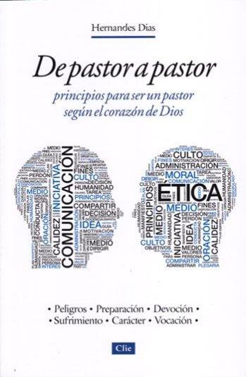 De Pastor a Pastor - principios para ser un pastor según el corazón de Dios