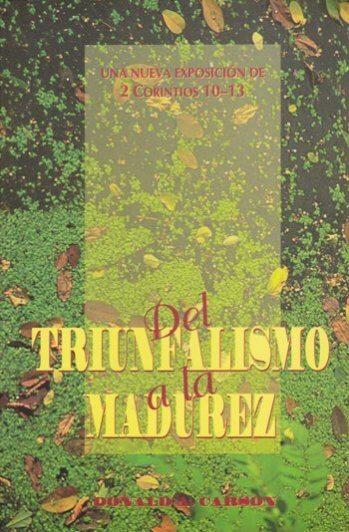 Del Triunfalismo a la Madurez: Una Exposición of 2 Corintios 10-13