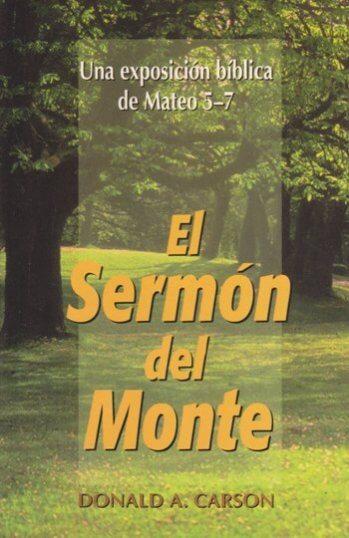 El Sermón del Monte: Una Exposición de Mateo 5-7