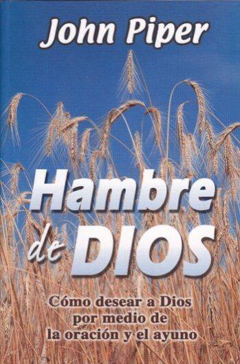 Hambre de Dios: Cómo Desear a Dios por medio de la Oración y el Ayuno