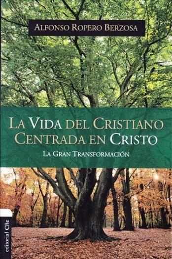 La Vida del Cristiano Centrada en Cristo - La gran transformación
