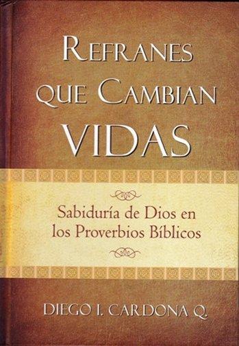 Refranes Que Cambian Vidas: Sabiduría de Dios en los Proverbios Bíblicos (pasta dura)