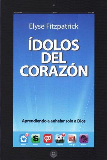 Ídolos del Corazón - aprendiendo a anhelar solo a Dios