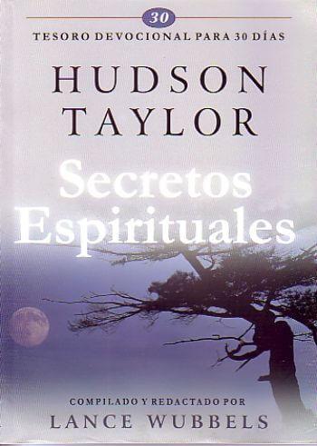 Secretos Espirituales de Hudson Taylor: Tesoro devocional para 30 días (pasta dura)