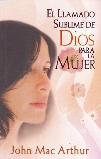 El Llamado Sublime de Dios para la Mujer - el rol de la mujer en la iglesia (tamaño bosillo)