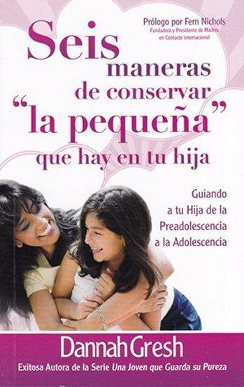 Seis Maneras de Conservar la Pequeña que Hay en Tu Hija - guiándola a la adolescencia (bolsillo)
