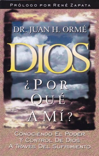 Dios ¿Por Qué a Mí?..Conociendo el Poder y Control de Dios a Través del Sufrimiento