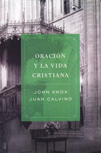 Oración [por Knox] y la Vida Cristiana [por Calvino]