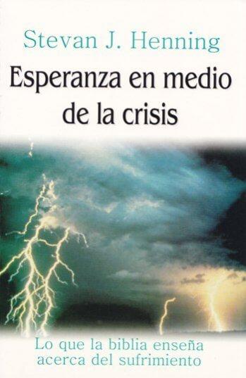 Esperanza en Medio de la Crisis - lo que la Biblia enseña acerca del sufrimiento