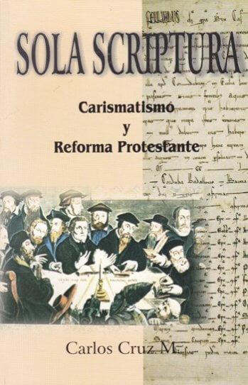 Sola Scriptura: Carismatismo y la Reforma Protestante