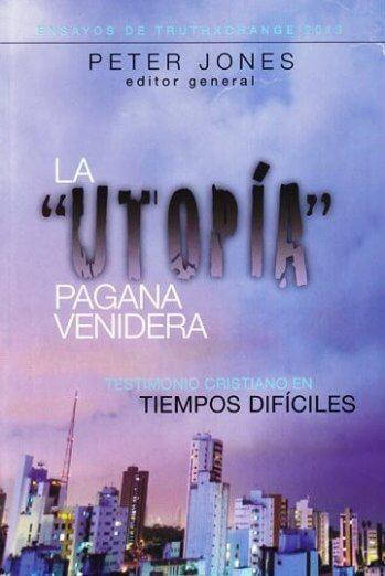 La Utopía Pagana Venidera - el testimonio cristiano en tiempos dificiles