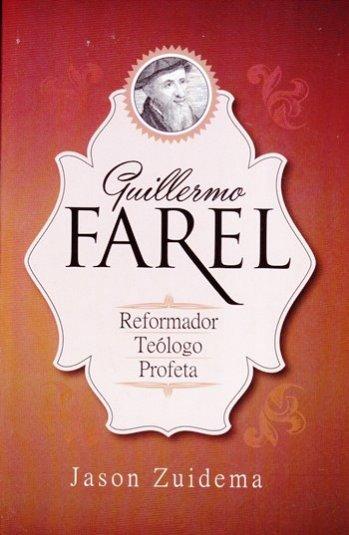 Guillermo Farel: Reformador