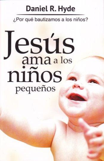 Jesús Ama a los Niños Pequeños  ¿Por qué bautizamos a los niños?