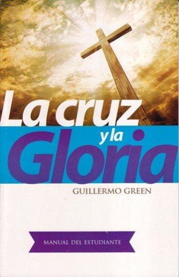 La Cruz y la Gloria: el sufrimiento y su recompensa - estudios sobre 2 Corintios 3 - 5 (manual estudiantil)
