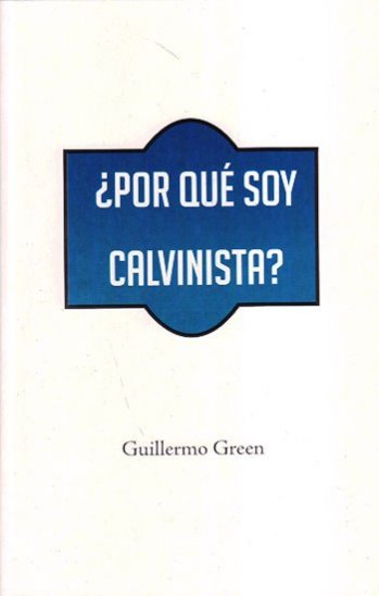 ¿Por Qué Soy Calvinista? - una breve explicación
