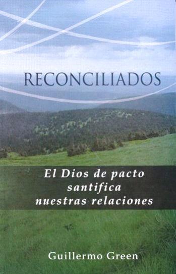 Reconciliados: el Dios del Pacto Santifica Nuestras Relaciones
