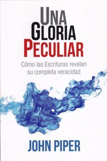Una Gloria Peculiar - cómo las Escrituras revelan su completa veracidad