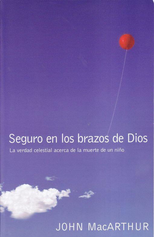 Seguro en los Brazos de Dios - la verdad bíblica acerca de la muerte de un niño