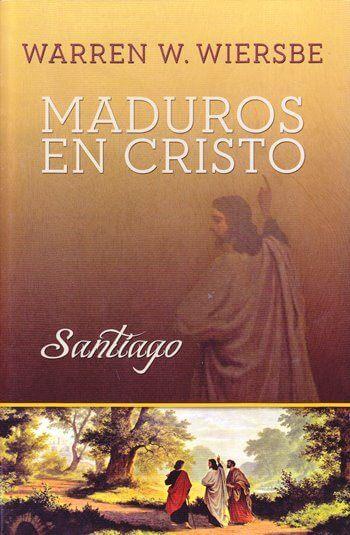 Maduros en Cristo - estudio expositivo de la epístola de Santiago