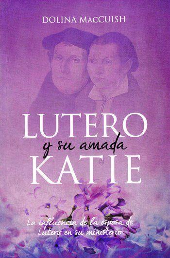 Lutero y su Amada Katie - la influencia de la esposa  de Lutero en su ministerio