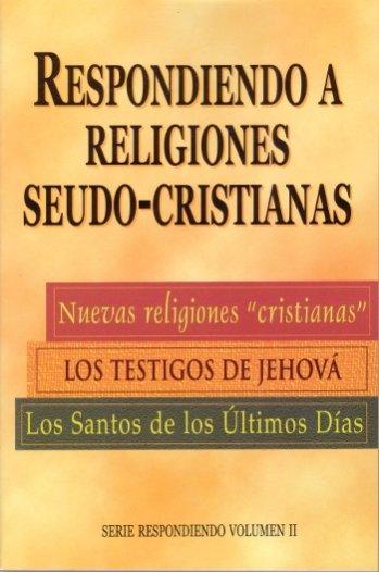 Respondiendo a Religiones Seudo-Cristianas Vol.2
