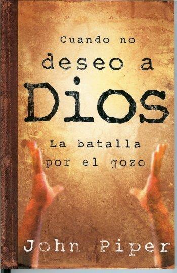 Cuando No Deseo a Dios: Batalla por el Gozo
