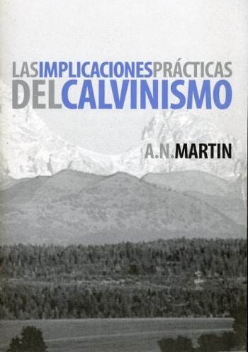 Las Implicaciones Prácticas del Calvinismo