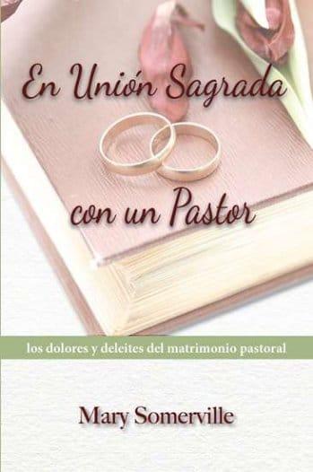 En Unión Sagrada con un Pastor - los dolores y deleites del matrimonio pastoral