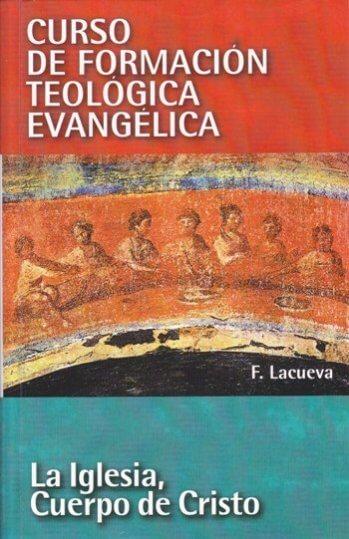 CURSO DE FORMACIÓN TEOLÓGICA EVANGÉLICA Volumen 6:   La Iglesia