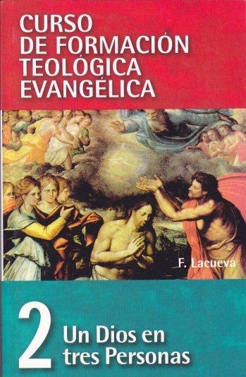 CURSO DE FORMACIÓN TEOLÓGICA EVANGÉLICA Volumen 2: Un Dios en Tres Personas