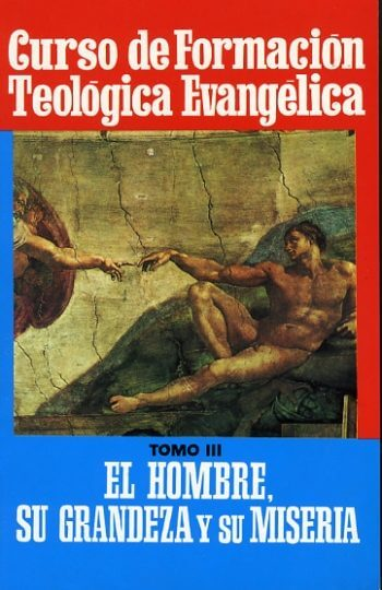 CURSO DE FORMACIÓN TEOLÓGICA EVANGÉLICA  Volumen 3:   El Hombre