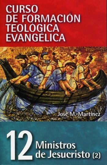 CURSO DE FORMACIÓN TEOLÓGICA EVANGÉLICA Volumen 12 – Ministros de Jesucristo  (Pastoral)