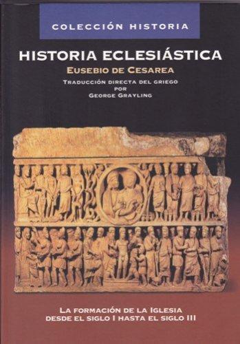 Historia Eclesiástica por Eusebio de Cesarea  - la formación de la Iglesia desde el siglo I hasta el siglo III