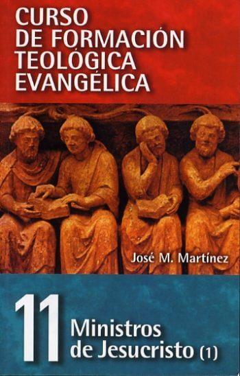 CURSO DE FORMACIÓN TEOLÓGICA EVANGÉLICA Volumen 11 – Ministros de Jesucristo (Ministerio y Homilética)