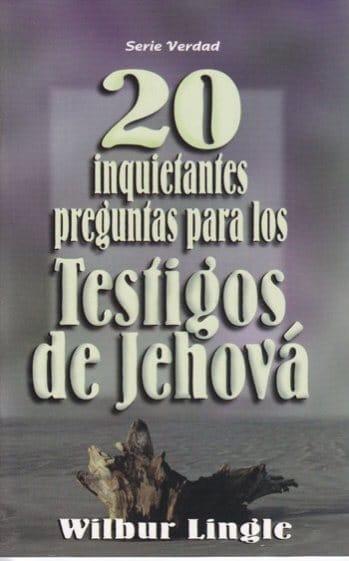 20 Inquietantes Preguntas para los Testigos de Jehová