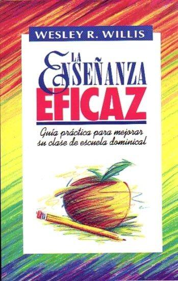 La Enseñanza Eficaz..Guía Práctica para Mejorar Su Clase de Escuela Dominical