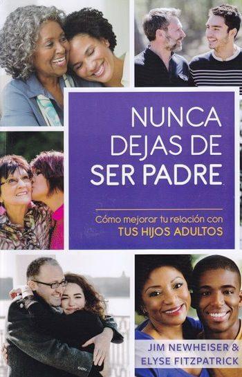 ¡Nunca Dejas de ser Padre! - cómo mejorar tu relación con tus hijos adultos
