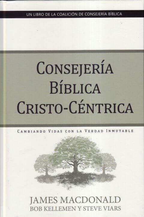Consejería Bíblica Cristo-Céntrico - cambiando vidas con la verdad inmutable (pasta dura)