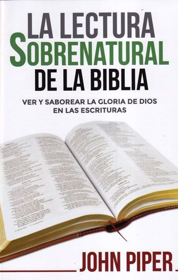 La Lectura Sobrenatural de la Biblia - ver y saborear la gloria de Dios en las Escrituras