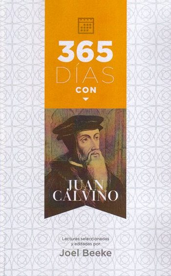 365 Días con Juan Calvino - lecturas seleccionas para todo el año