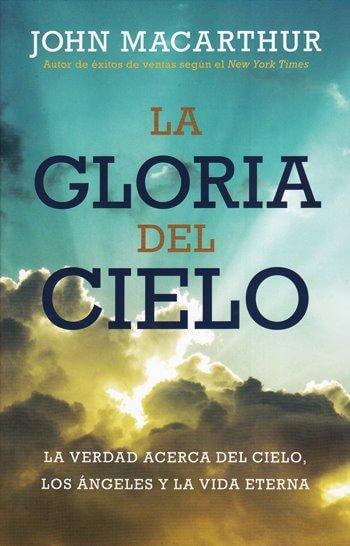 La Gloria del Cielo - la verdad acerca del cielo