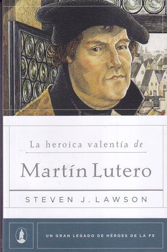 La heróica valentía de Martín Lutero