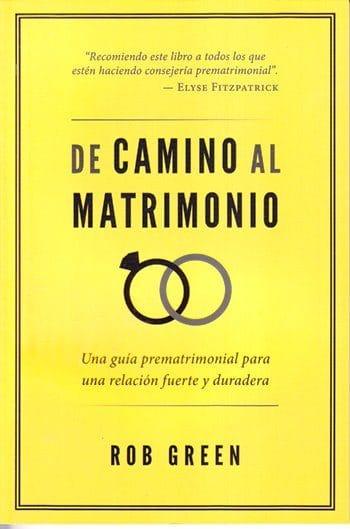 De Camino al Matrimonio - una guía prematrimonial para una relación fuerte y duradera