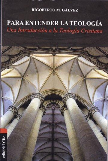 Para entender la teología: una introducción a la teología cristiana