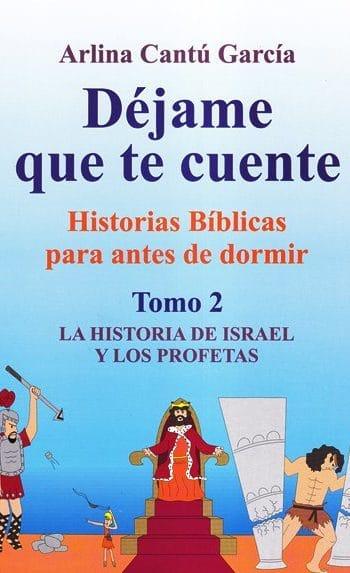 Déjame Que Te Cuente: Historias Bíblicas Para Antes de Dormir Tomo 2 - Historia de Israel y los Profetas