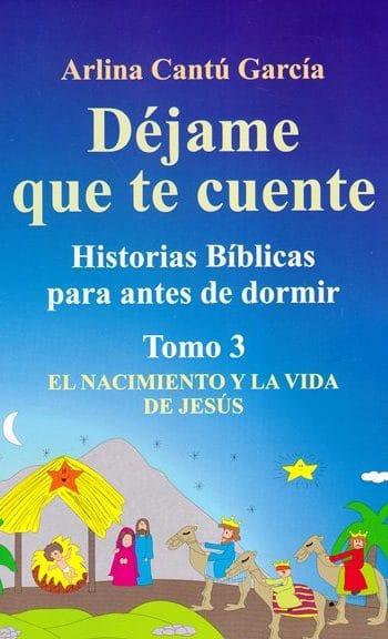 Déjame Que Te Cuente: Historias Bíblicas Para Antes de Dormir Tomo 3 - el Nacimiento y la Vida de Jesús
