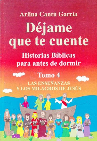 Déjame Que Te Cuente:  Historias Bíblicas Para Antes de Dormir  Tomo 4 - las Enseñanzas y los Milagros de Jesús