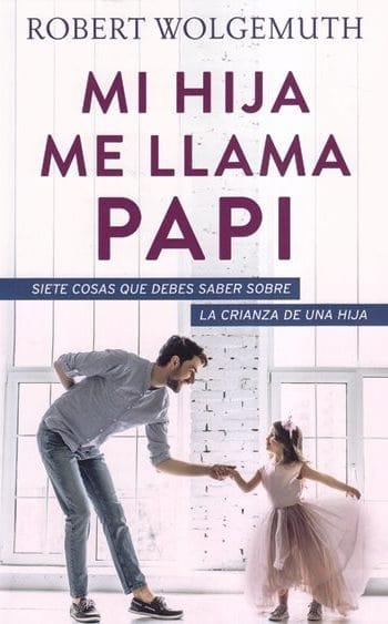 Mi Hija me llama Papi - siete cosas que debes saber sobre la crianza de una hija